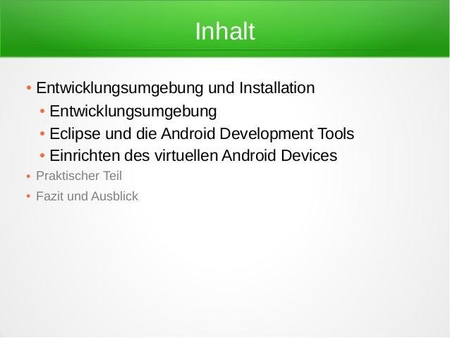 Inhalt●   Entwicklungsumgebung und Installation    ● Entwicklungsumgebung    ● Eclipse und die Android Development Tools  ...