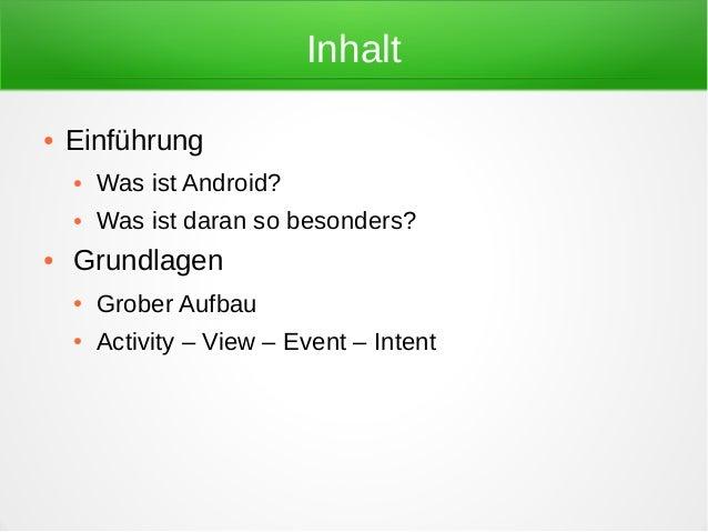 Inhalt●   Einführung    ●   Was ist Android?    ●   Was ist daran so besonders?●   Grundlagen    ●   Grober Aufbau    ●   ...