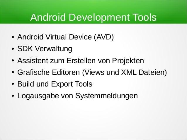 Android Development Tools●   Android Virtual Device (AVD)●   SDK Verwaltung●   Assistent zum Erstellen von Projekten●   Gr...
