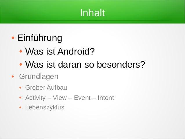 Inhalt●   Einführung    ● Was ist Android?    ● Was ist daran so besonders?●   Grundlagen    ●   Grober Aufbau    ●   Acti...