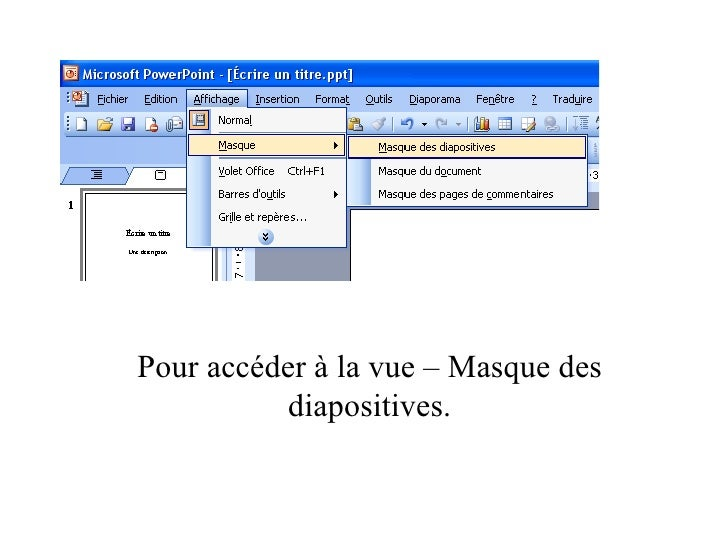 Pour accéder à la vue – Masque des          diapositives.