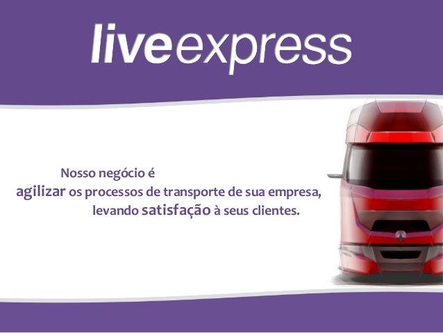 Nosso negócio éagilizar os processos de transporte de sua empresa,             levando satisfação à seus clientes.