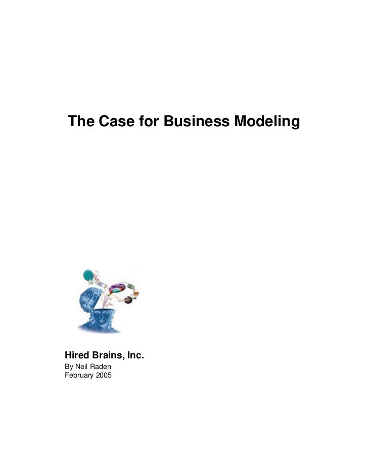 The Case for Business ModelingHired Brains, Inc.By Neil RadenFebruary 2005