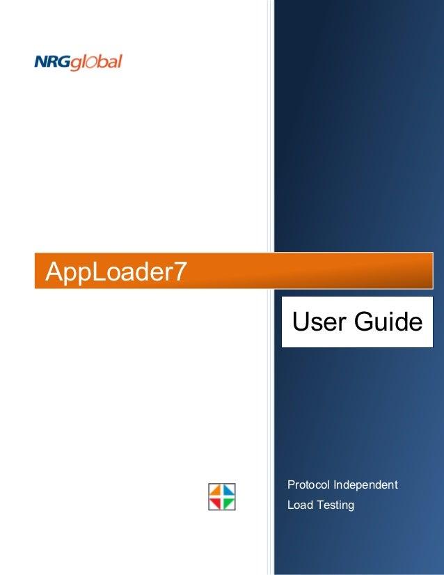 AppLoader7             User Guide             Protocol Independent             Load Testing