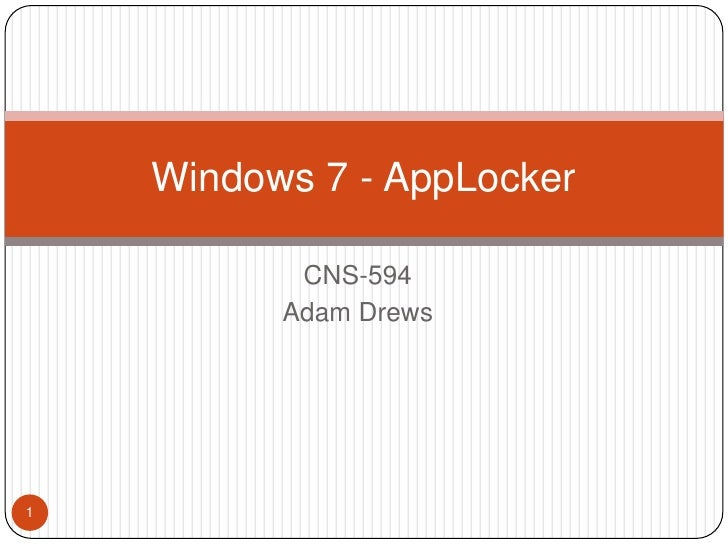 CNS-594<br />Adam Drews<br />Windows 7 - AppLocker<br />1<br />