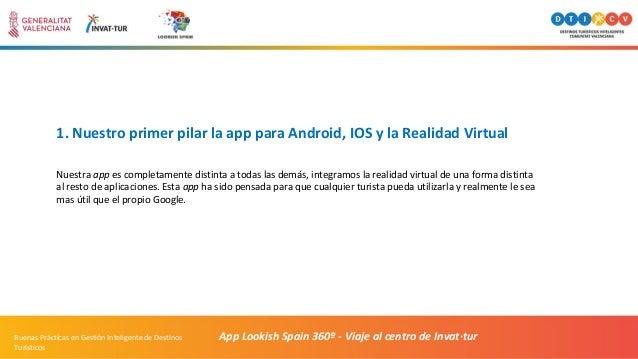 1. Nuestro primer pilar la app para Android, IOS y la Realidad Virtual Nuestra app es completamente distinta a todas las d...