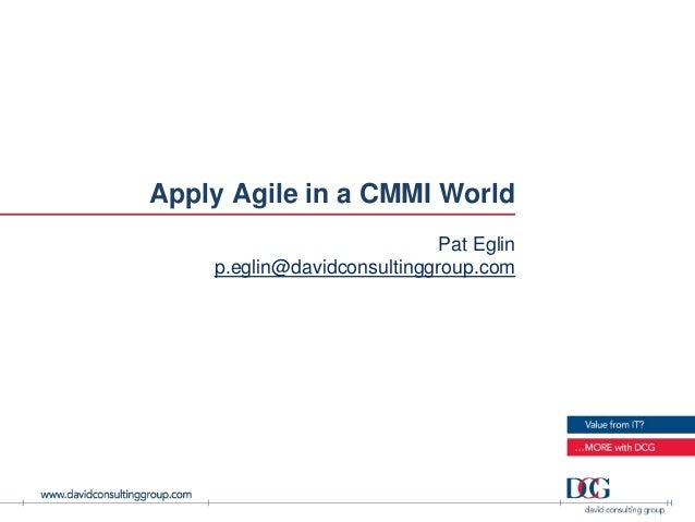Apply Agile in a CMMI World                             Pat Eglin    p.eglin@davidconsultinggroup.com