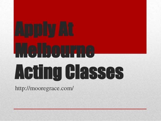 Apply AtMelbourneActing Classeshttp://mooregrace.com/