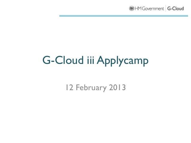 G-Cloud iii Applycamp    12 February 2013