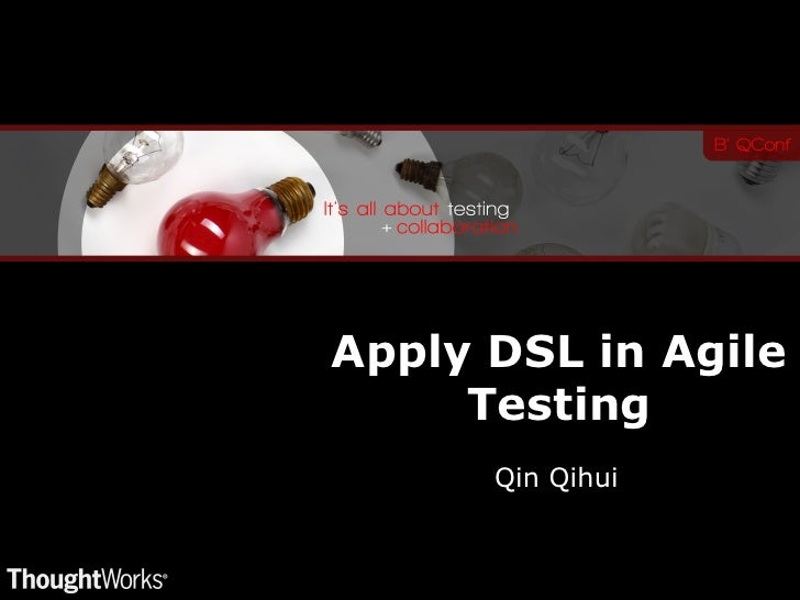 Apply DSL in Agile     Testing      Qin Qihui