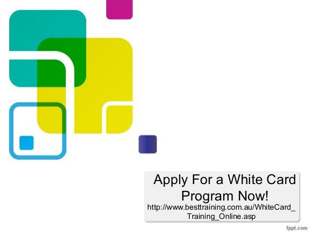 Apply For a White Card     Program Now!http://www.besttraining.com.au/WhiteCard_           Training_Online.asp