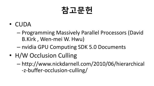 참고문헌• CUDA– Programming Massively Parallel Processors (DavidB.Kirk , Wen-mei W. Hwu)– nvidia GPU Computing SDK 5.0 Documen...
