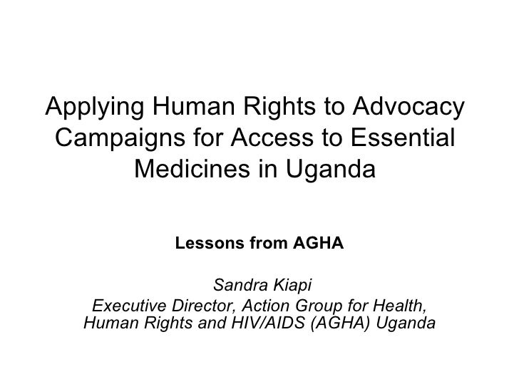 Applying Human Rights to Advocacy Campaigns for Access to Essential Medicines in Uganda Lessons from AGHA Sandra Kiapi Exe...