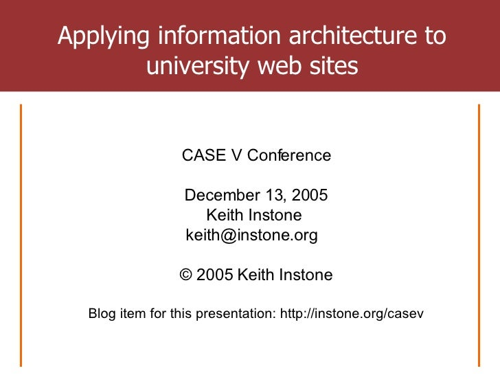 Applying information architecture to university web sites CASE V Conference December 13, 2005 Keith Instone  keith@instone...