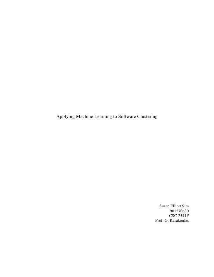Applying Machine Learning to Software Clustering                                                     Susan Elliott Sim    ...