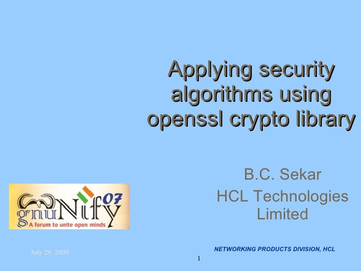Applying security algorithms using openssl crypto library B.C. Sekar HCL Technologies   Limited NETWORKING PRODUCTS DIVISI...