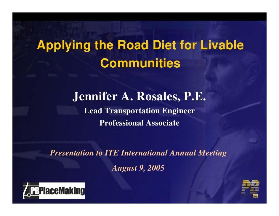 Applying the Road Diet for Livable           Communities          Jennifer A. Rosales, P.E.            Lead Transportation...