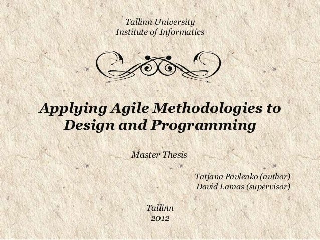 Tallinn University         Institute of InformaticsApplying Agile Methodologies to  Design and Programming             Mas...
