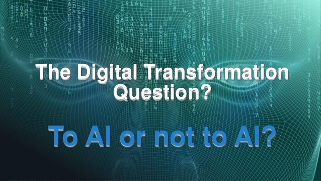 The Digital Transformation Question? To AI or not to AI?
