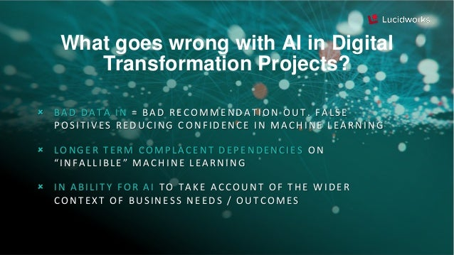 What goes wrong with AI in Digital Transformation Projects?  BAD DATA IN = BAD RECOMMENDATION OUT. FALSE POSITIVES REDUCI...