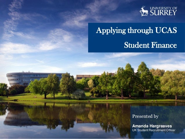 Applying through UCAS Student Finance  Presented by Amanda Hargreaves UK Student Recruitment Officer