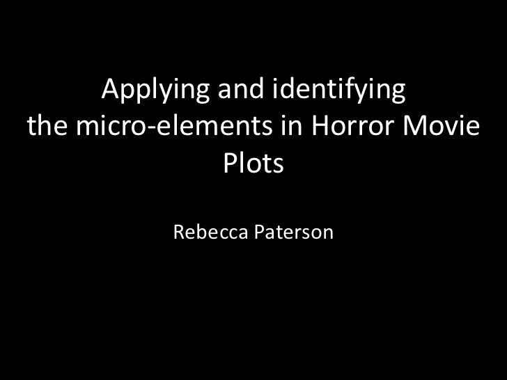 Applying and identifyingthe micro-elements in Horror Movie              Plots          Rebecca Paterson