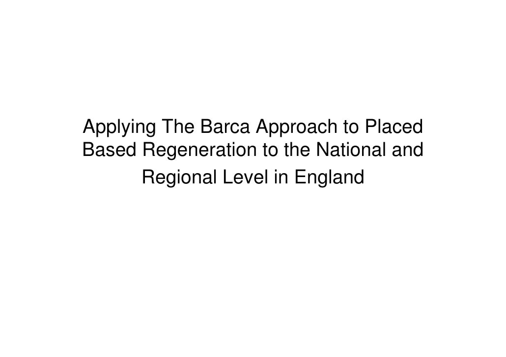 Applying The Barca Approach to Placed Based Regeneration to the National and        Regional Level in England