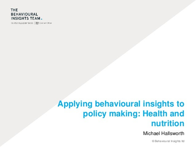 © Behavioural Insights ltd Applying behavioural insights to policy making: Health and nutrition Michael Hallsworth