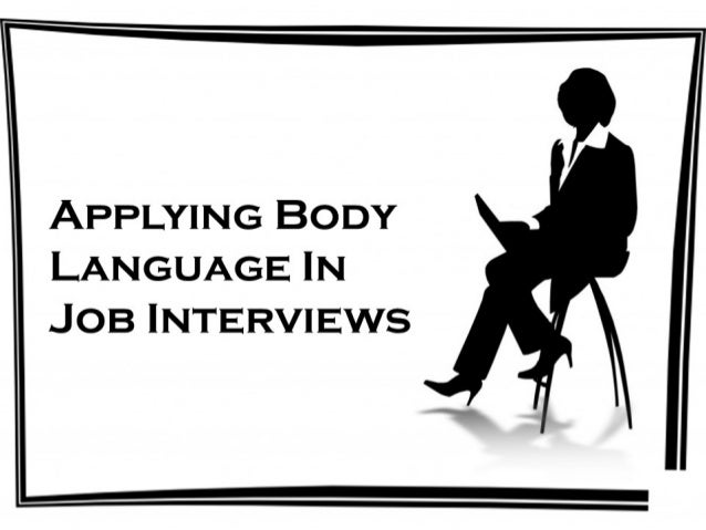 ?  APPLYING BODY LANGUAGE IN JOB INTERVIEWS