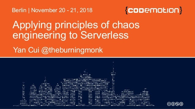 Applying principles of chaos engineering to Serverless Yan Cui @theburningmonk Berlin | November 20 - 21, 2018