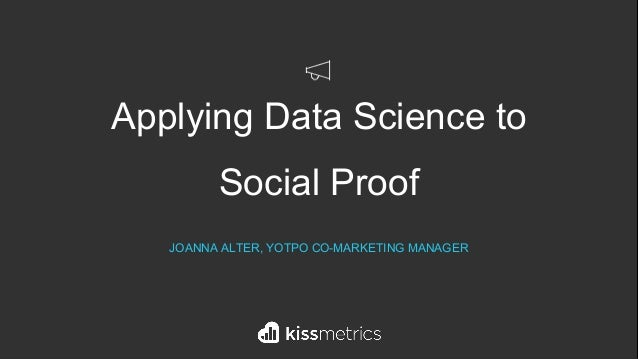 Applying Data Science to Social Proof JOANNA ALTER, YOTPO CO-MARKETING MANAGER