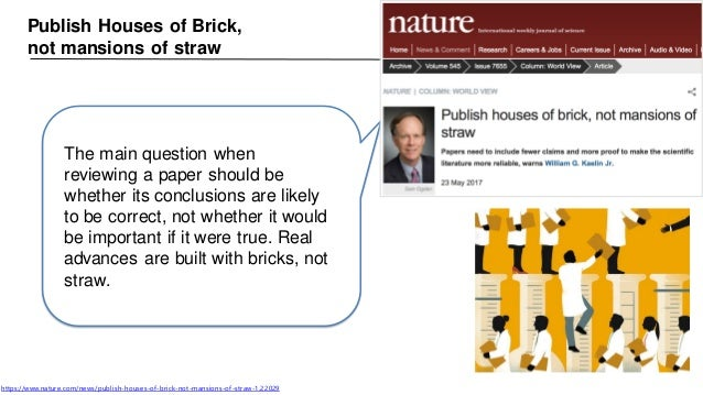Publish Houses of Brick, not mansions of straw https://www.nature.com/news/publish-houses-of-brick-not-mansions-of-straw-1...