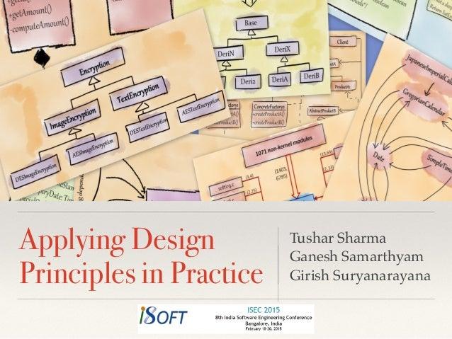 Applying Design Principles in Practice Tushar Sharma Ganesh Samarthyam Girish Suryanarayana