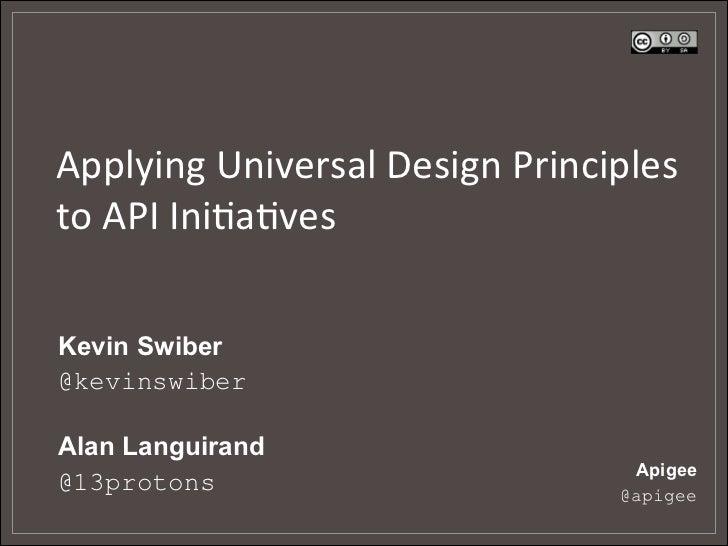 Applying Universal Design Principles to API Ini5a5ves  Kevin Swiber@kevinswiberAlan Languirand           ...
