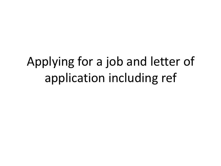Applying for a job and letter of application including ref <br />