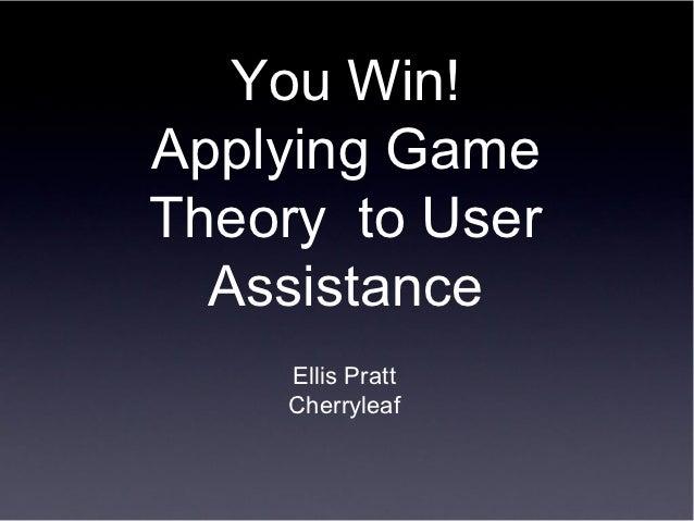 You Win!Applying GameTheory to User  Assistance    Ellis Pratt    Cherryleaf