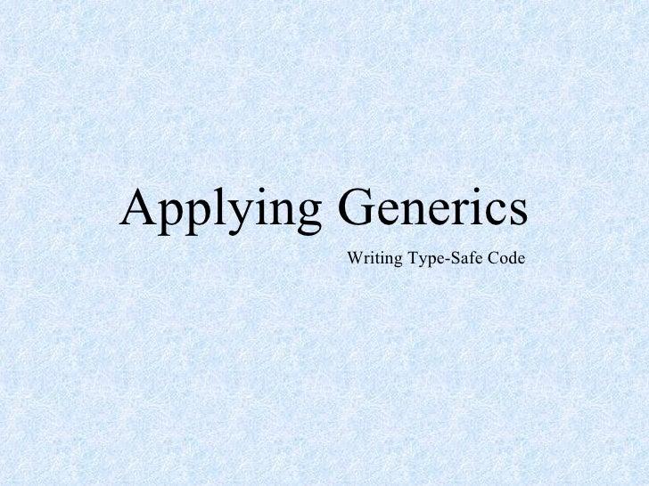 Applying Generics Writing Type-Safe Code