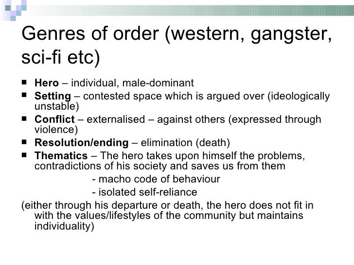 Genres of order (western, gangster,sci-fi etc)  Hero – individual, male-dominant Setting – contested space which is argu...