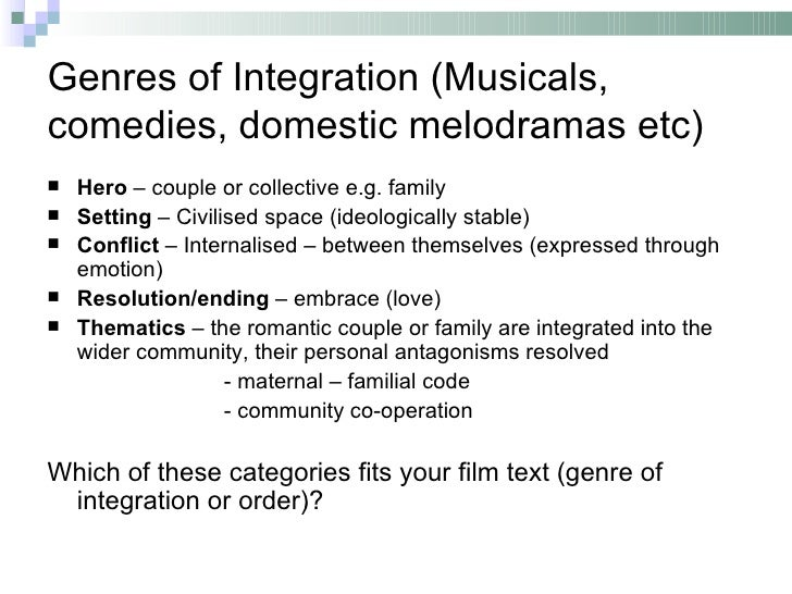Genres of Integration (Musicals,comedies, domestic melodramas etc)   Hero – couple or collective e.g. family   Setting –...