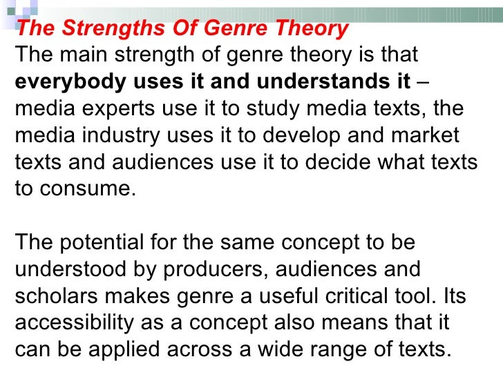 The Strengths Of Genre TheoryThe main strength of genre theory is thateverybody uses it and understands it –media experts ...