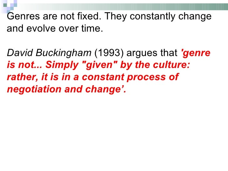 Genres are not fixed. They constantly changeand evolve over time.David Buckingham (1993) argues that genreis not... Simply...