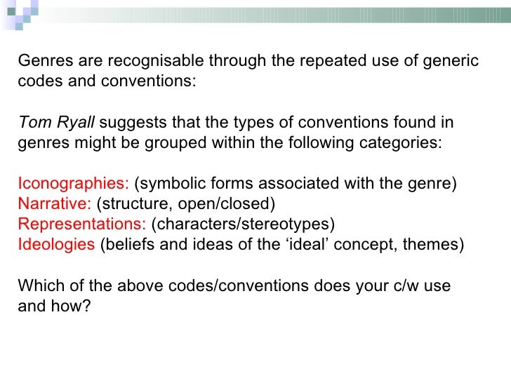 Genres are recognisable through the repeated use of genericcodes and conventions:Tom Ryall suggests that the types of conv...