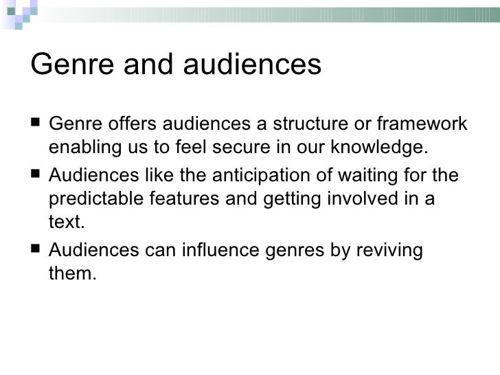 Genre and audiences   Genre offers audiences a structure or framework    enabling us to feel secure in our knowledge.   ...