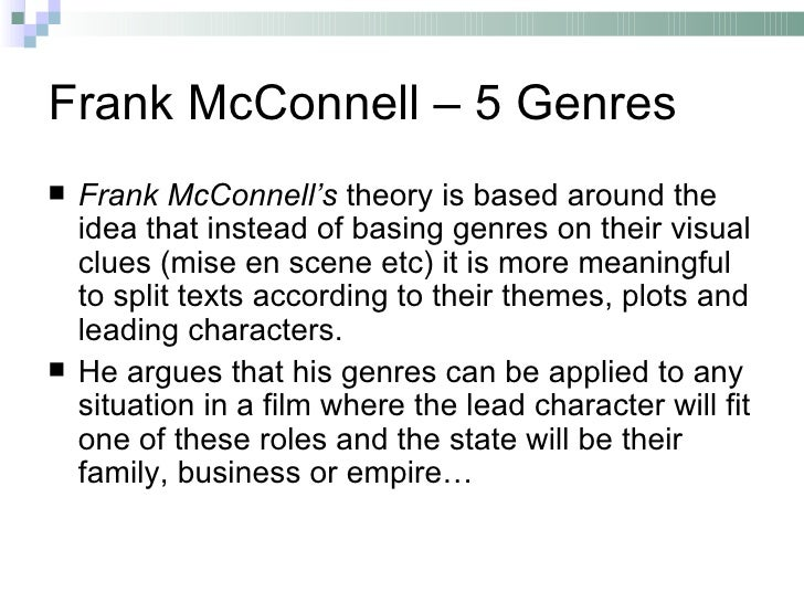 Frank McConnell – 5 Genres   Frank McConnell's theory is based around the    idea that instead of basing genres on their ...