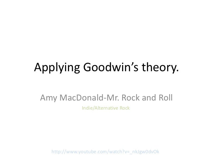 Applying Goodwin's theory. Amy MacDonald-Mr. Rock and Roll              Indie/Alternative Rock   http://www.youtube.com/wa...