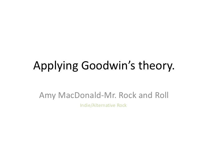 Applying Goodwin's theory. Amy MacDonald-Mr. Rock and Roll          Indie/Alternative Rock