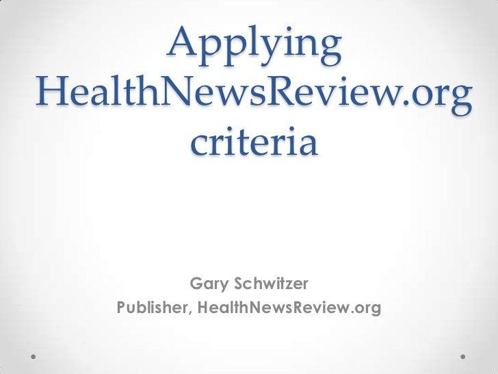 ApplyingHealthNewsReview.org       criteria            Gary Schwitzer   Publisher, HealthNewsReview.org