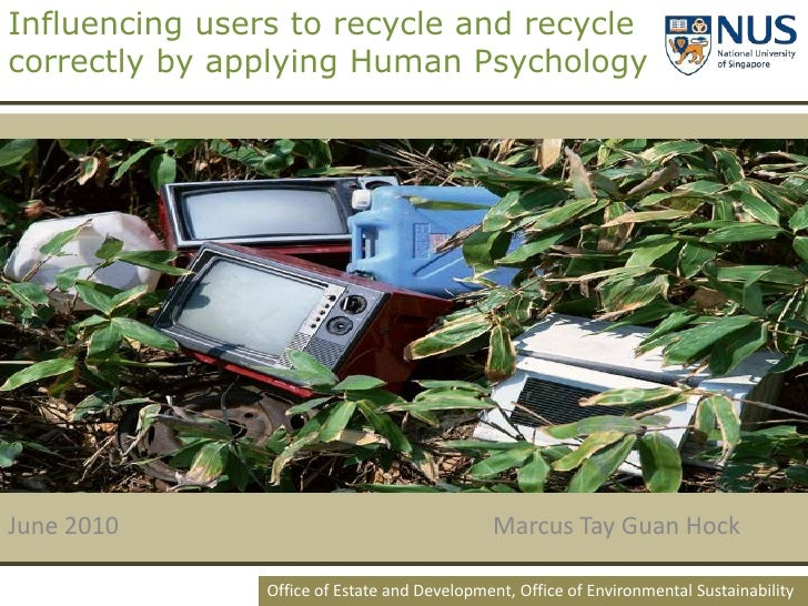 Influencing users to recycle and recycle correctly by applying Human Psychology <br />June 2010					Marcus Tay Guan Hock <...