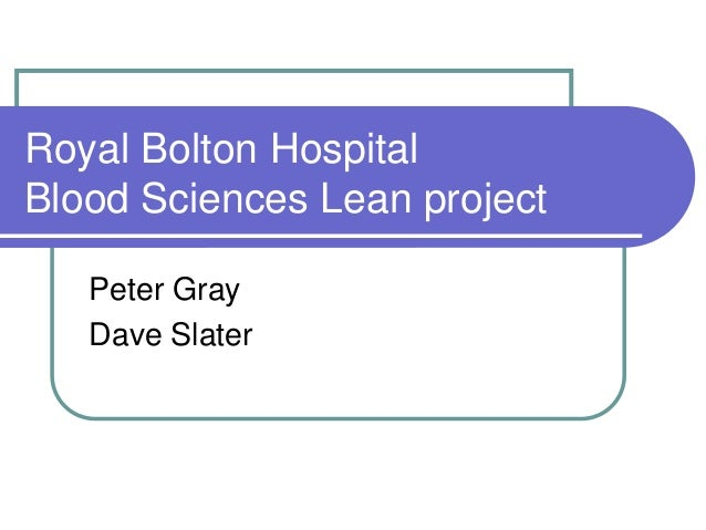Royal Bolton Hospital Blood Sciences Lean project Peter Gray Dave Slater