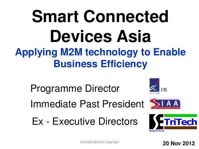 Smart Connected Devices Asia Applying M2M technology to Enable Business Efficiency Confidential and Copyright TriTech Prog...